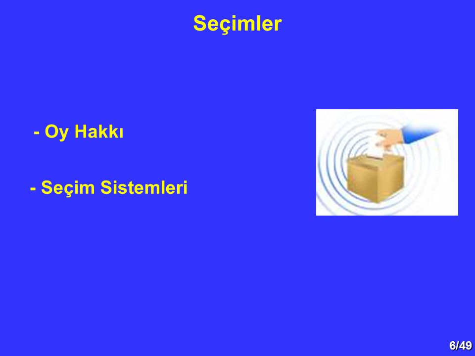 37/49 II.Seçim Sistemleri A. Çoğunluk Sistemi 2.