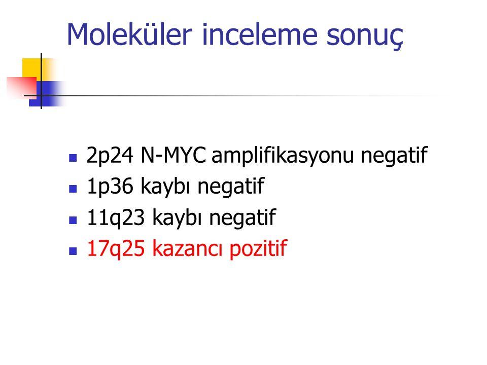 Moleküler inceleme sonuç 2p24 N-MYC amplifikasyonu negatif 1p36 kaybı negatif 11q23 kaybı negatif 17q25 kazancı pozitif