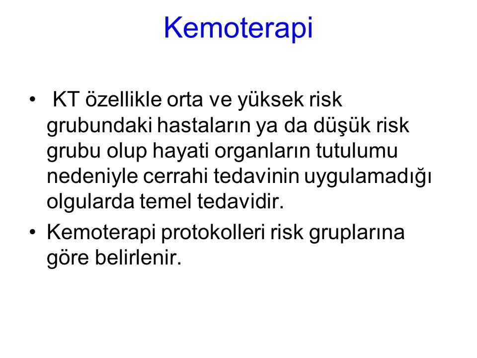 Kemoterapi KT özellikle orta ve yüksek risk grubundaki hastaların ya da düşük risk grubu olup hayati organların tutulumu nedeniyle cerrahi tedavinin uygulamadığı olgularda temel tedavidir.