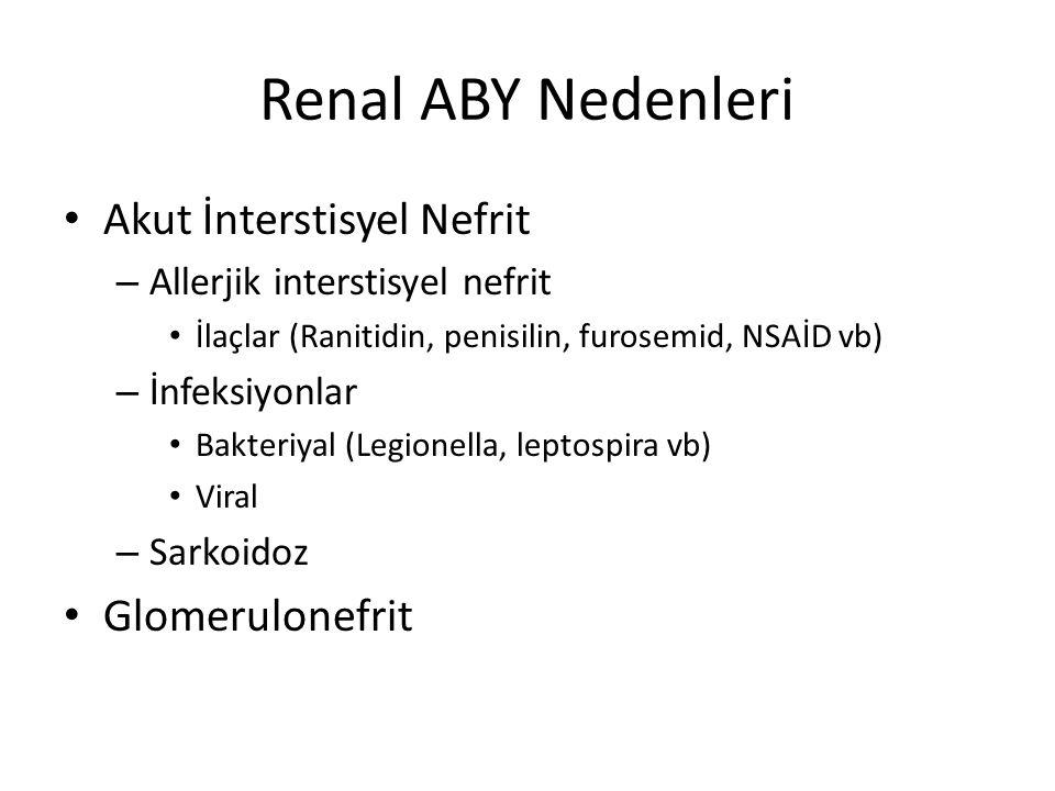 Postrenal ABY Nedenleri Üreter (Kalkül, Vesikoüreteral reflü vb) Tümör (Üreter, Uterus, Prostat, Mesane, kolorektal, Retroperitoneal lenfoma vb) Retroperitoneal fibrosis (idiopatik, tüberküloz, sarkoidoz vb) Striktür (Tüberküloz, Radyasyon vb) Aortik anevrizma Gebe uterus Travma Pyelonefrit Kazayla cerrahi ligasyon