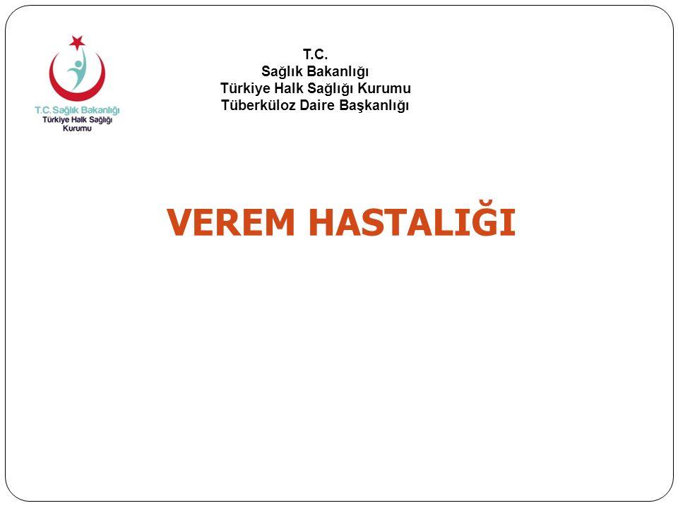 T.C. Sağlık Bakanlığı Türkiye Halk Sağlığı Kurumu Tüberküloz Daire Başkanlığı VEREM HASTALIĞI
