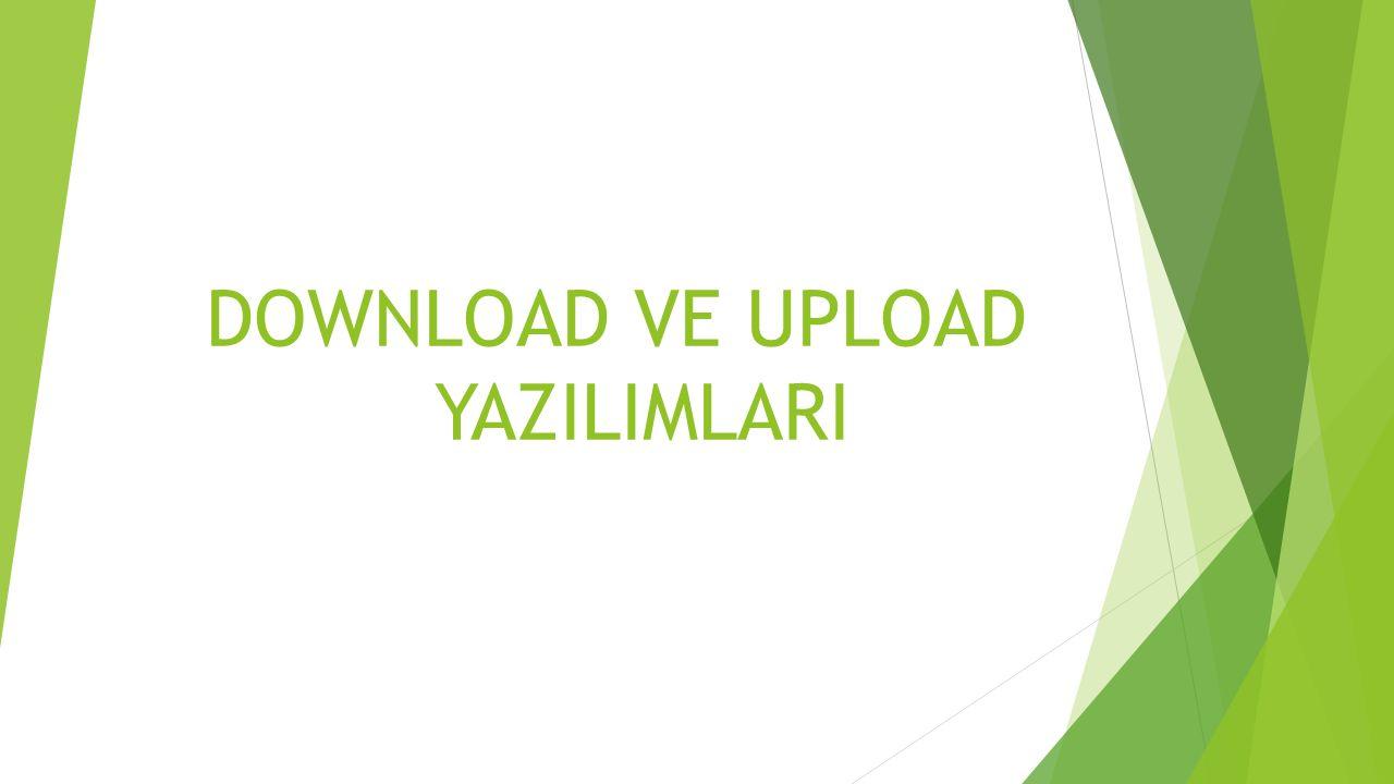 DOWNLOAD VE UPLOAD HIZI  Upload hızı genelde Download hızına göre çok düşüktür.