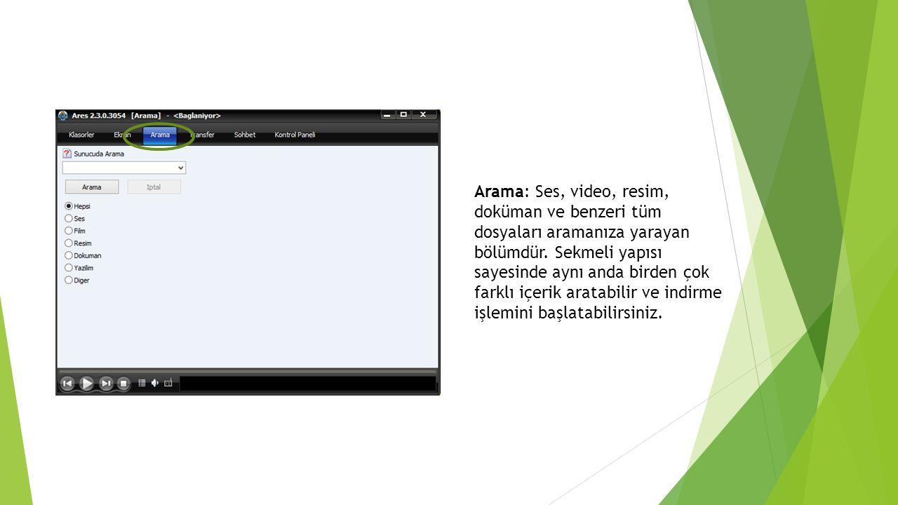 Arama: Ses, video, resim, doküman ve benzeri tüm dosyaları aramanıza yarayan bölümdür. Sekmeli yapısı sayesinde aynı anda birden çok farklı içerik ara