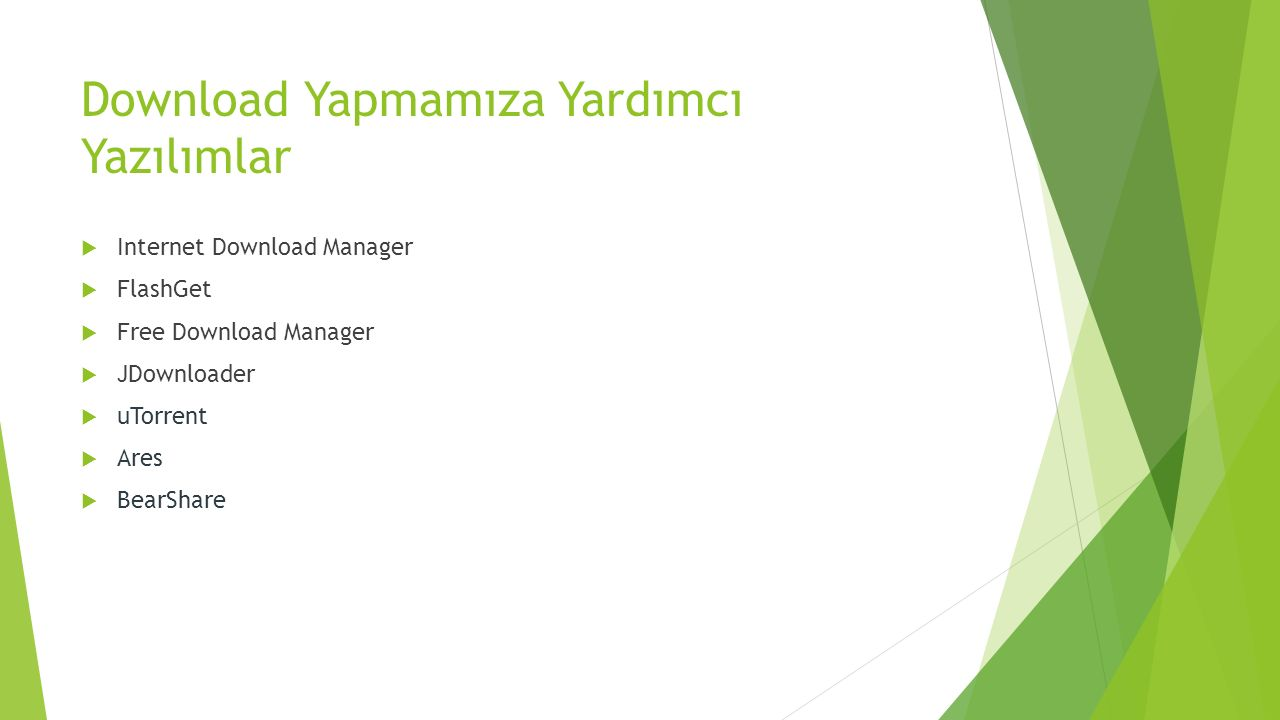 Download Yapmamıza Yardımcı Yazılımlar  Internet Download Manager  FlashGet  Free Download Manager  JDownloader  uTorrent  Ares  BearShare