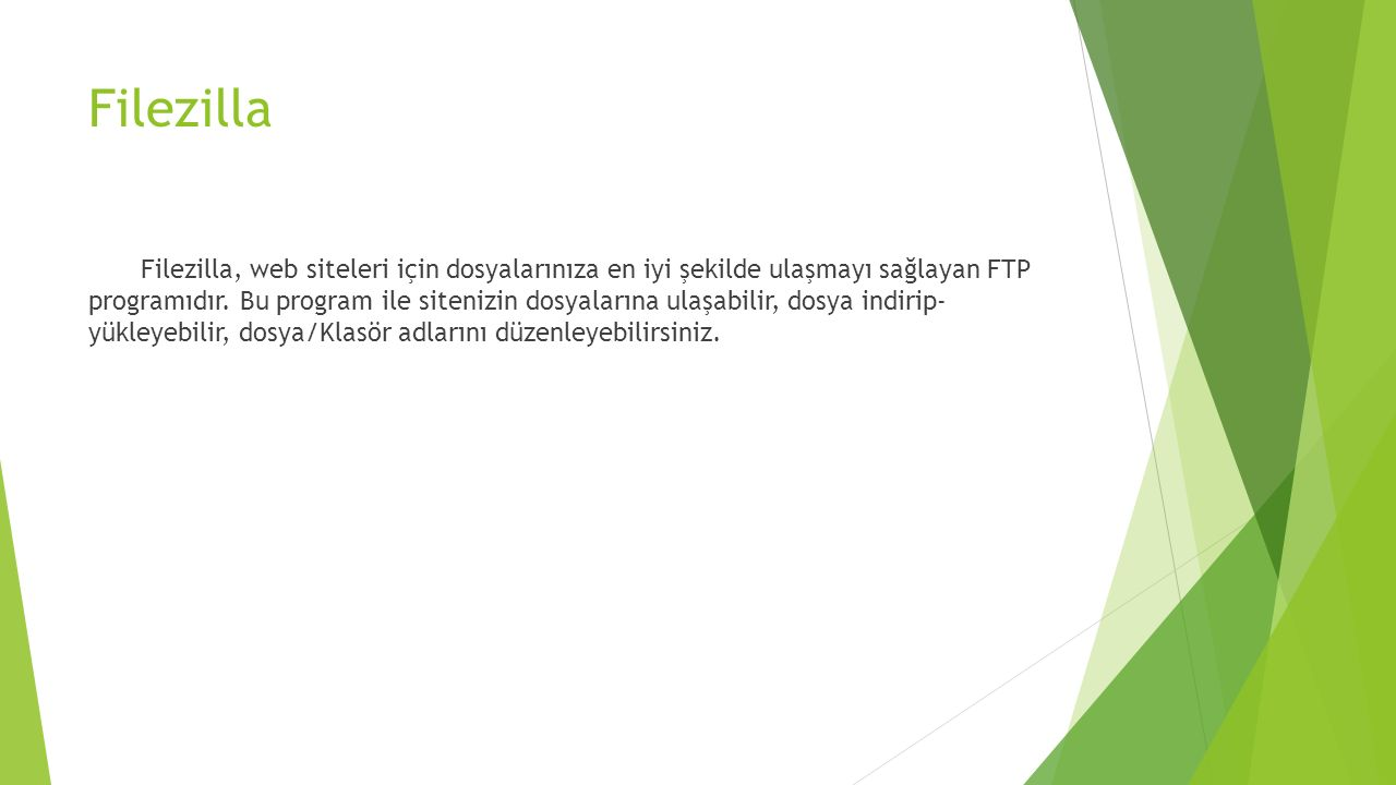 Filezilla Filezilla, web siteleri için dosyalarınıza en iyi şekilde ulaşmayı sağlayan FTP programıdır. Bu program ile sitenizin dosyalarına ulaşabilir