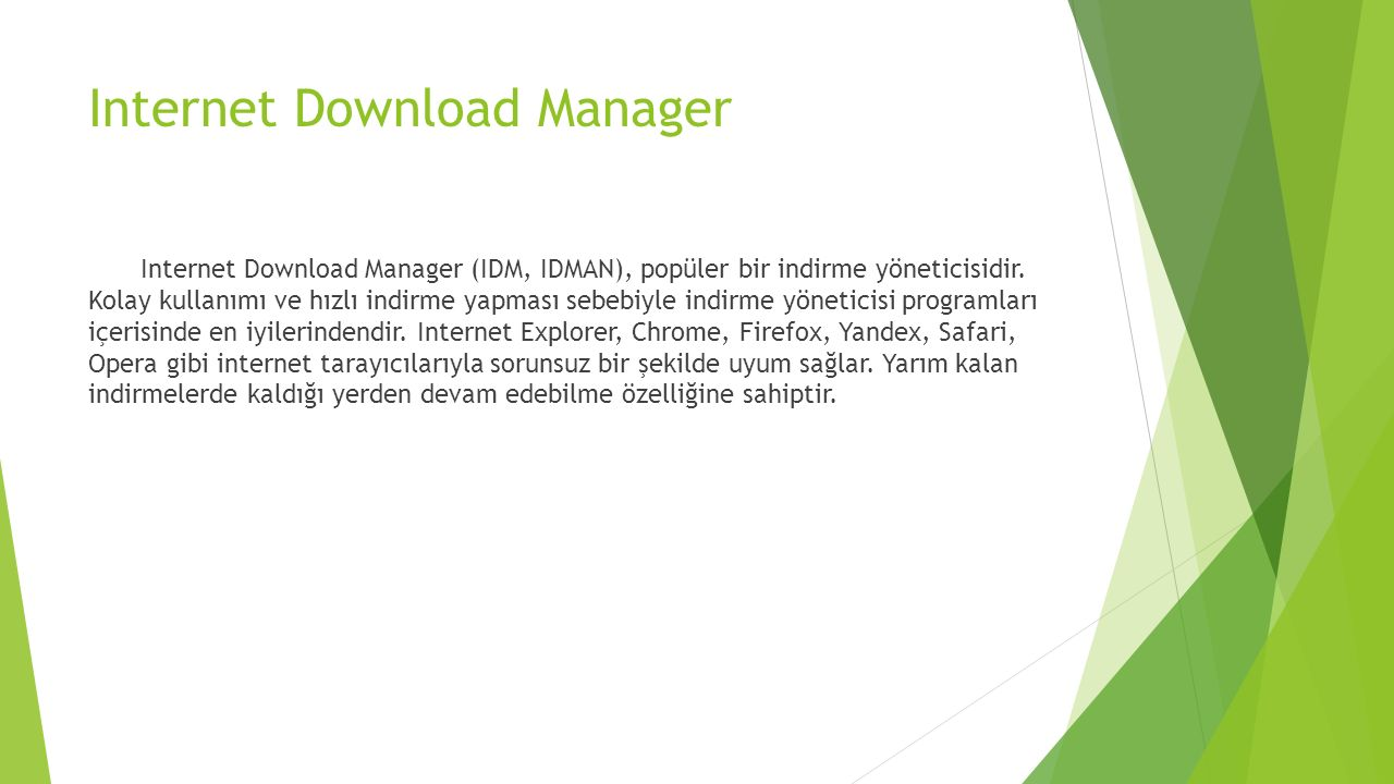 Internet Download Manager Internet Download Manager (IDM, IDMAN), popüler bir indirme yöneticisidir. Kolay kullanımı ve hızlı indirme yapması sebebiyl