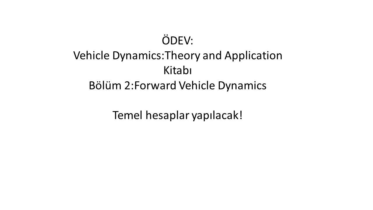 ÖDEV: Vehicle Dynamics:Theory and Application Kitabı Bölüm 2:Forward Vehicle Dynamics Temel hesaplar yapılacak!