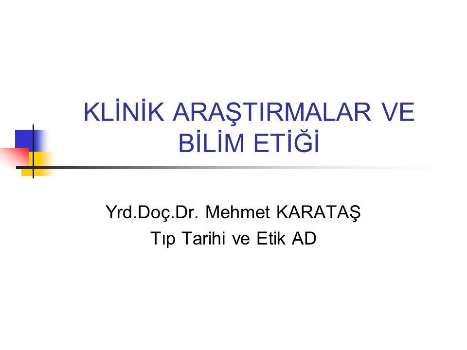 KLİNİK ARAŞTIRMALAR VE BİLİM ETİĞİ Yrd.Doç.Dr. Mehmet KARATAŞ Tıp Tarihi ve Etik AD