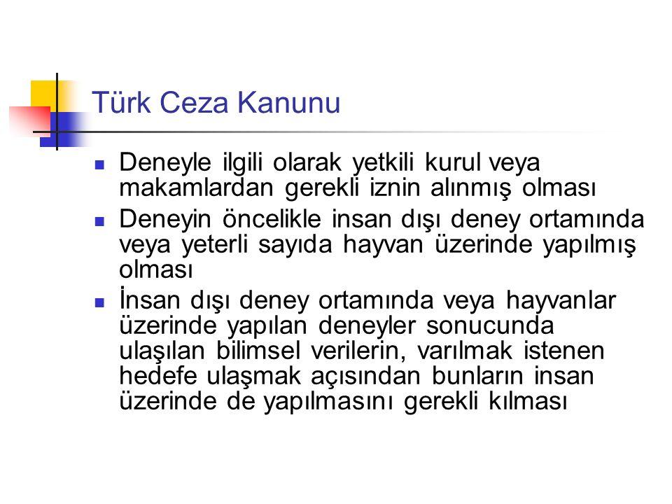 Türk Ceza Kanunu Deneyle ilgili olarak yetkili kurul veya makamlardan gerekli iznin alınmış olması Deneyin öncelikle insan dışı deney ortamında veya y