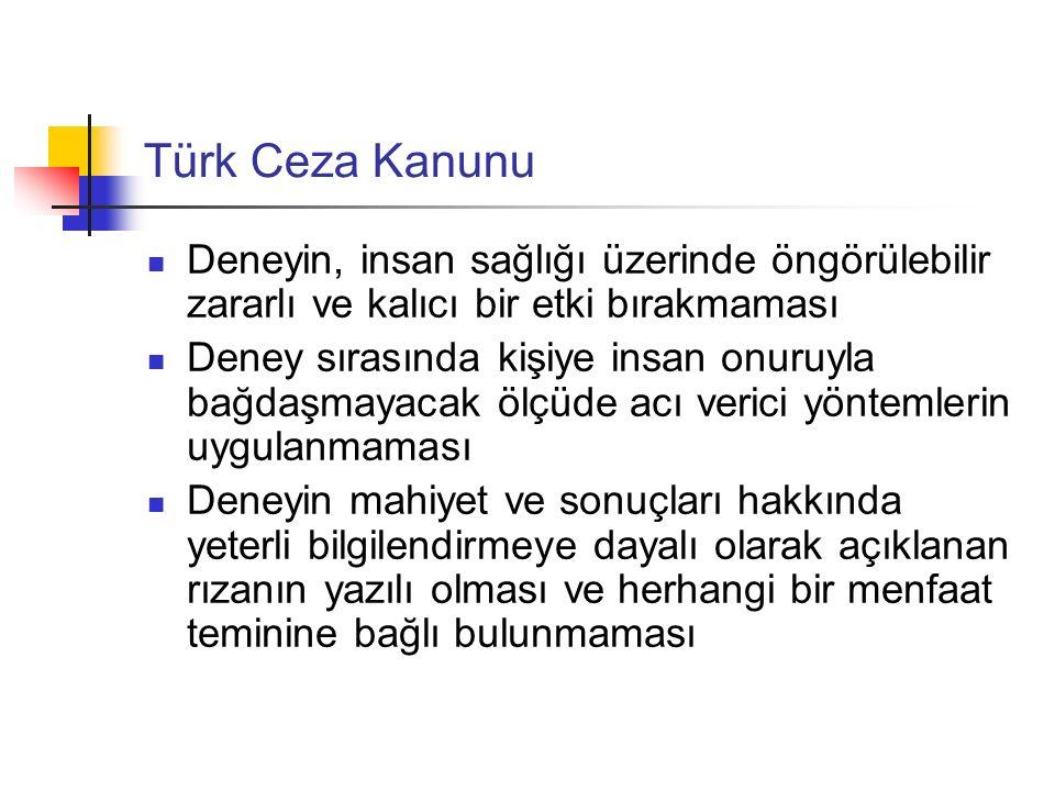 Türk Ceza Kanunu Deneyin, insan sağlığı üzerinde öngörülebilir zararlı ve kalıcı bir etki bırakmaması Deney sırasında kişiye insan onuruyla bağdaşmaya