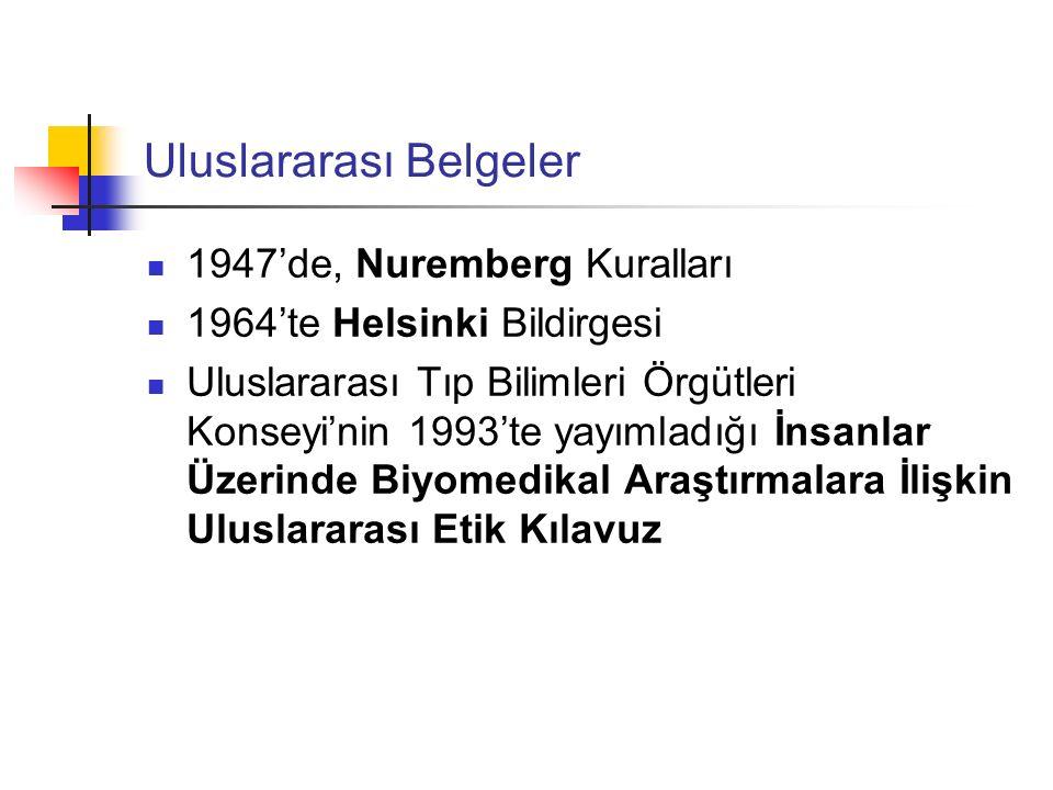 Uluslararası Belgeler 1947'de, Nuremberg Kuralları 1964'te Helsinki Bildirgesi Uluslararası Tıp Bilimleri Örgütleri Konseyi'nin 1993'te yayımladığı İn