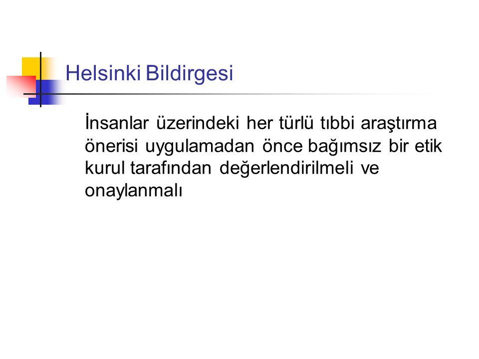 Helsinki Bildirgesi İnsanlar üzerindeki her türlü tıbbi araştırma önerisi uygulamadan önce bağımsız bir etik kurul tarafından değerlendirilmeli ve ona