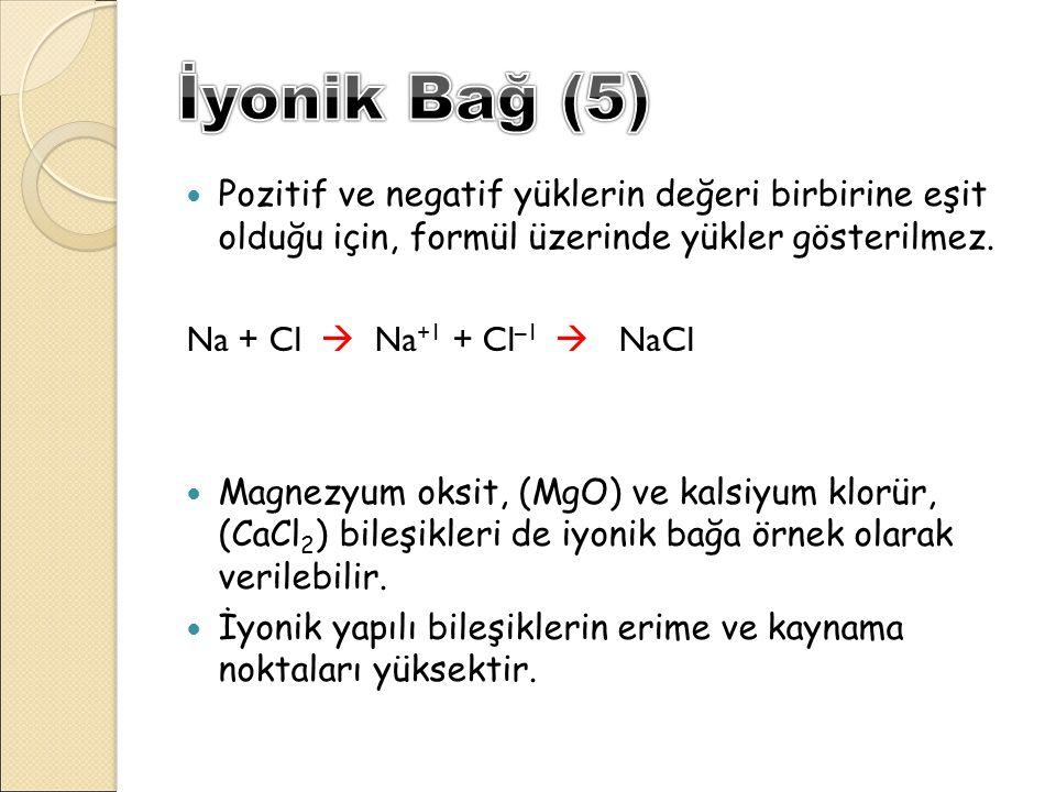 Pozitif ve negatif yüklerin değeri birbirine eşit olduğu için, formül üzerinde yükler gösterilmez. Na + Cl  Na +1 + Cl –1  NaCl Magnezyum oksit, (Mg