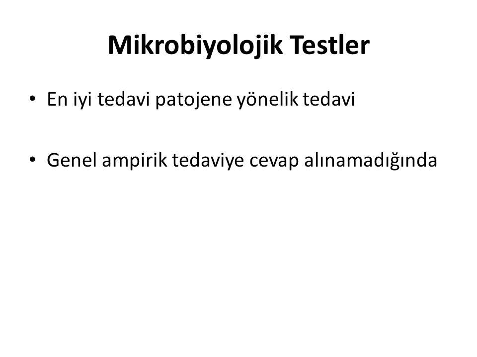 Mikrobiyolojik Testler En iyi tedavi patojene yönelik tedavi Genel ampirik tedaviye cevap alınamadığında