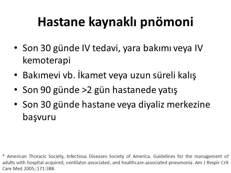 Hastane kaynaklı pnömoni Son 30 günde IV tedavi, yara bakımı veya IV kemoterapi Bakımevi vb. İkamet veya uzun süreli kalış Son 90 günde >2 gün hastane