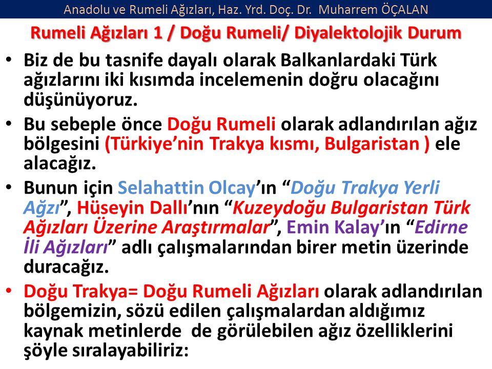 Anadolu ve Rumeli Ağızları, Haz. Yrd. Doç. Dr. Muharrem ÖÇALAN Biz de bu tasnife dayalı olarak Balkanlardaki Türk ağızlarını iki kısımda incelemenin d
