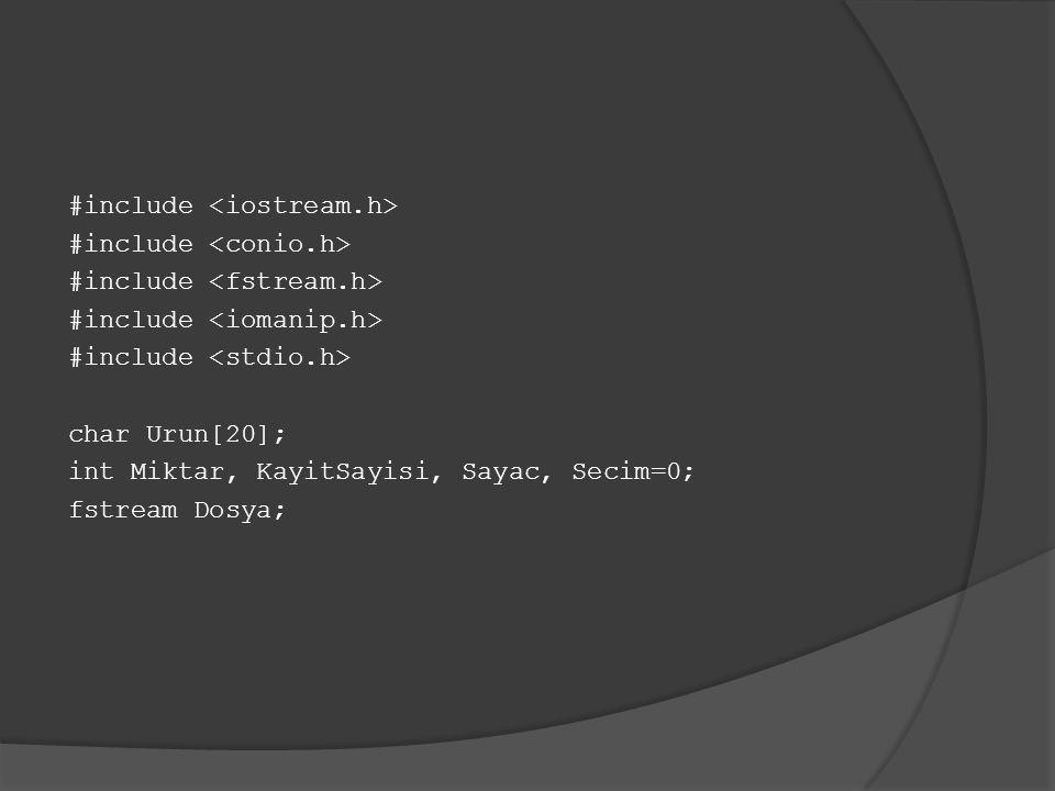 #include char Urun[20]; int Miktar, KayitSayisi, Sayac, Secim=0; fstream Dosya;