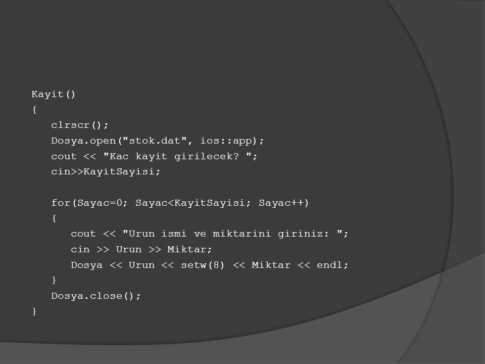 Kayit() { clrscr(); Dosya.open( stok.dat , ios::app); cout << Kac kayit girilecek.