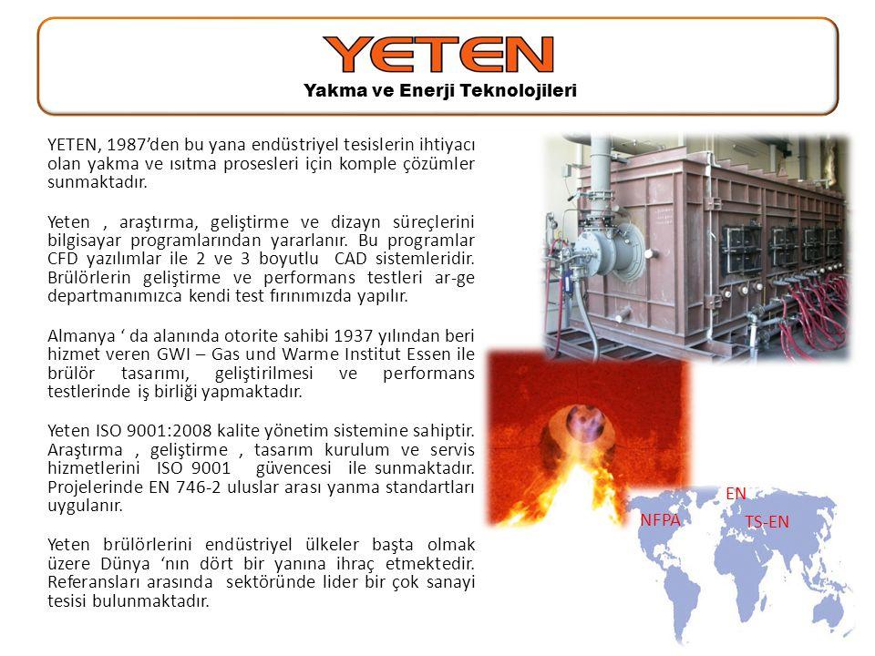 Yakma ve Enerji Teknolojileri NFPA EN TS-EN YETEN, 1987'den bu yana endüstriyel tesislerin ihtiyacı olan yakma ve ısıtma prosesleri için komple çözüml