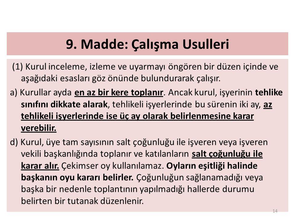 9. Madde: Çalışma Usulleri (1) Kurul inceleme, izleme ve uyarmayı öngören bir düzen içinde ve aşağıdaki esasları göz önünde bulundurarak çalışır. a) K