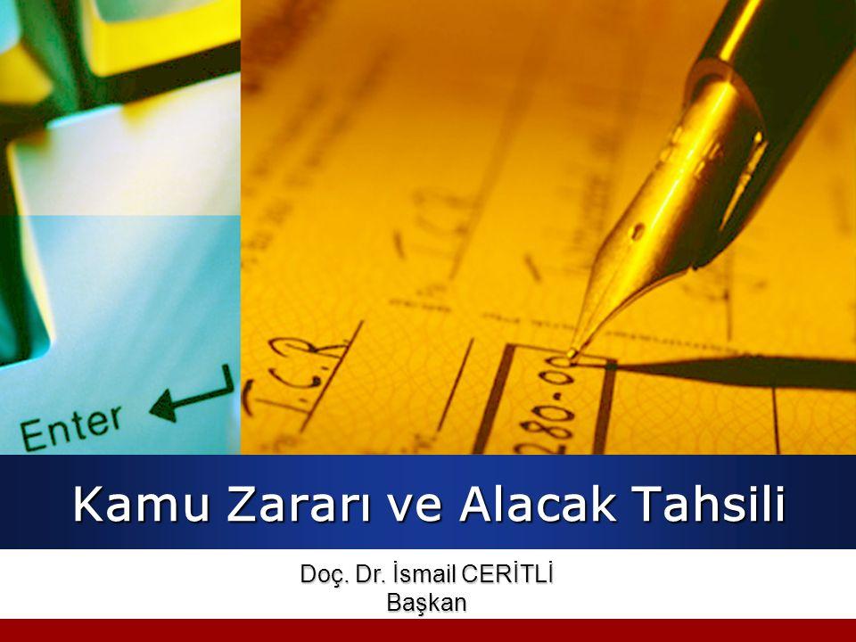 Kamu Zararı ve Alacak Tahsili Doç. Dr. İsmail CERİTLİ Başkan