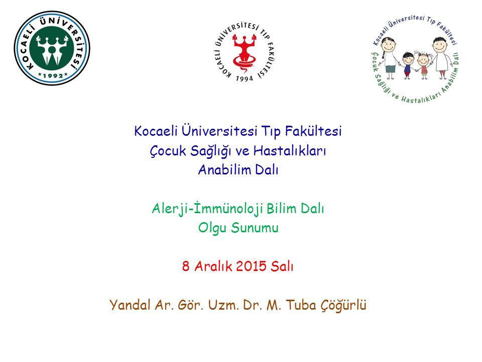 Kocaeli Üniversitesi Tıp Fakültesi Çocuk Sağlığı ve Hastalıkları Anabilim Dalı Alerji-İmmünoloji Bilim Dalı Olgu Sunumu 08.12.2015 Uzm.