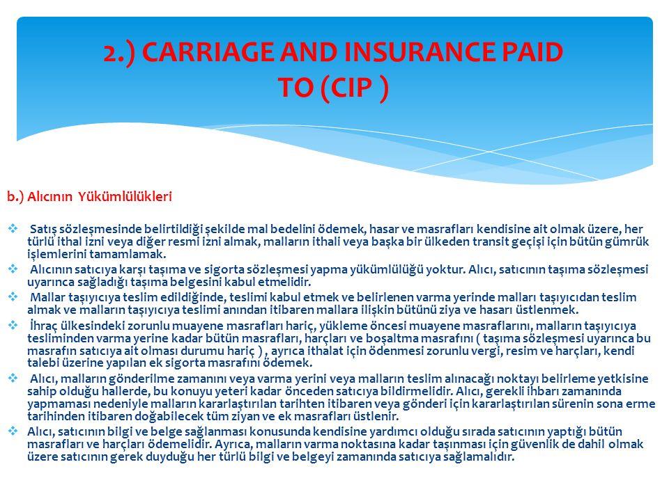 b.) Alıcının Yükümlülükleri  Satış sözleşmesinde belirtildiği şekilde mal bedelini ödemek, hasar ve masrafları kendisine ait olmak üzere, her türlü i