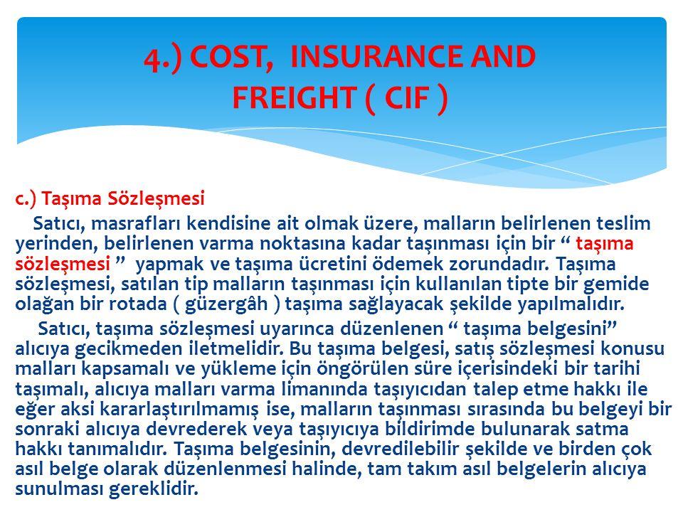 c.) Taşıma Sözleşmesi Satıcı, masrafları kendisine ait olmak üzere, malların belirlenen teslim yerinden, belirlenen varma noktasına kadar taşınması için bir '' taşıma sözleşmesi '' yapmak ve taşıma ücretini ödemek zorundadır.