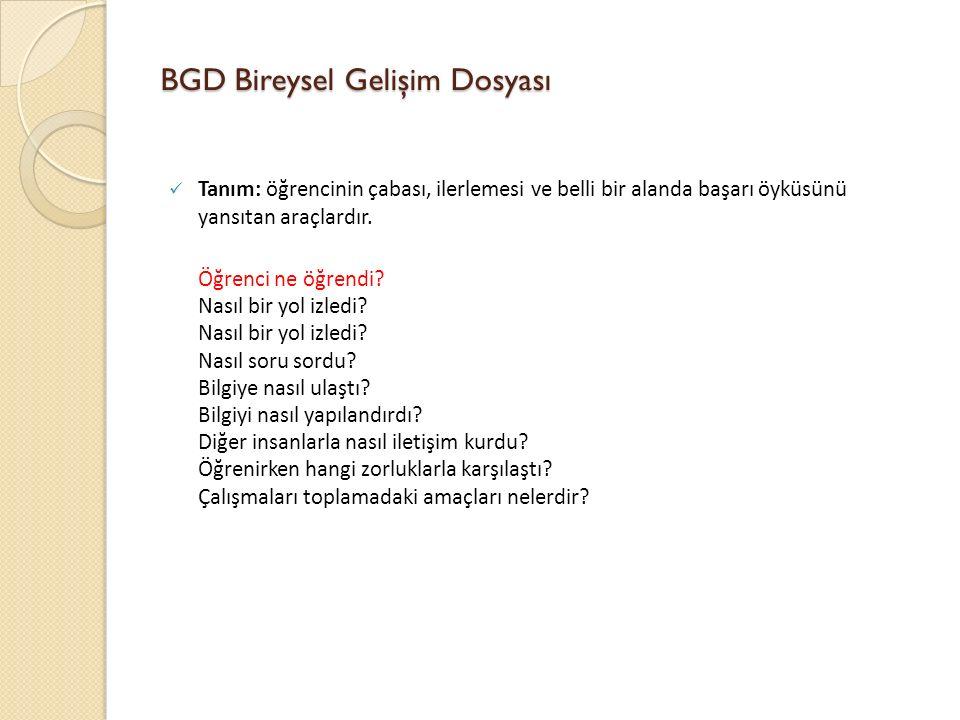 BGD Bireysel Gelişim Dosyası Tanım: öğrencinin çabası, ilerlemesi ve belli bir alanda başarı öyküsünü yansıtan araçlardır.