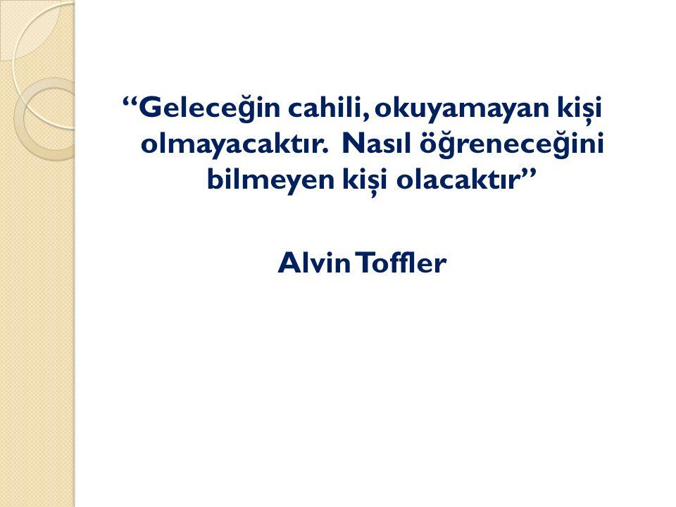 """""""Gelece ğ in cahili, okuyamayan kişi olmayacaktır. Nasıl ö ğ renece ğ ini bilmeyen kişi olacaktır"""" Alvin Toffler"""