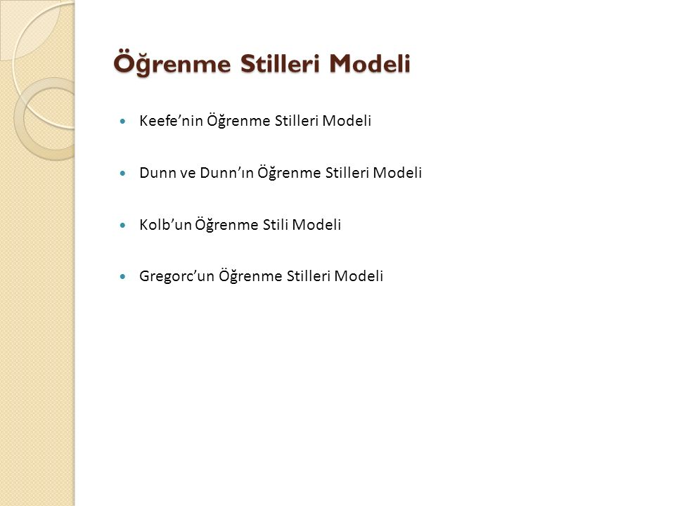 Ö ğ renme Stilleri Modeli Keefe'nin Öğrenme Stilleri Modeli Dunn ve Dunn'ın Öğrenme Stilleri Modeli Kolb'un Öğrenme Stili Modeli Gregorc'un Öğrenme St