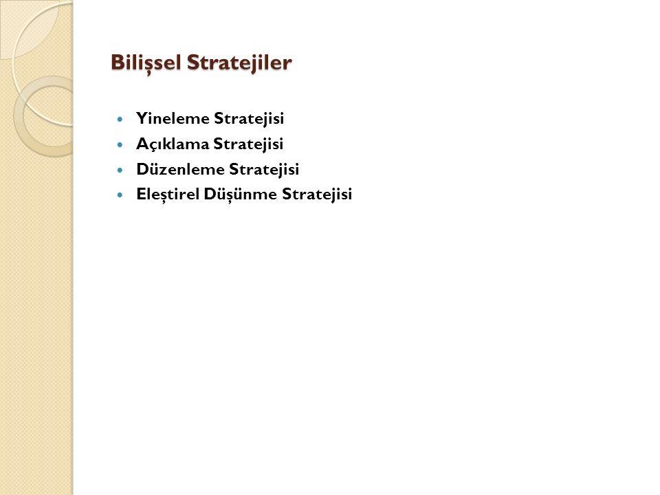 Bilişsel Stratejiler Yineleme Stratejisi Açıklama Stratejisi Düzenleme Stratejisi Eleştirel Düşünme Stratejisi