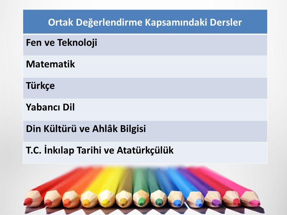 Ortak Değerlendirme Kapsamındaki Dersler Fen ve Teknoloji Matematik Türkçe Yabancı Dil Din Kültürü ve Ahlâk Bilgisi T.C.