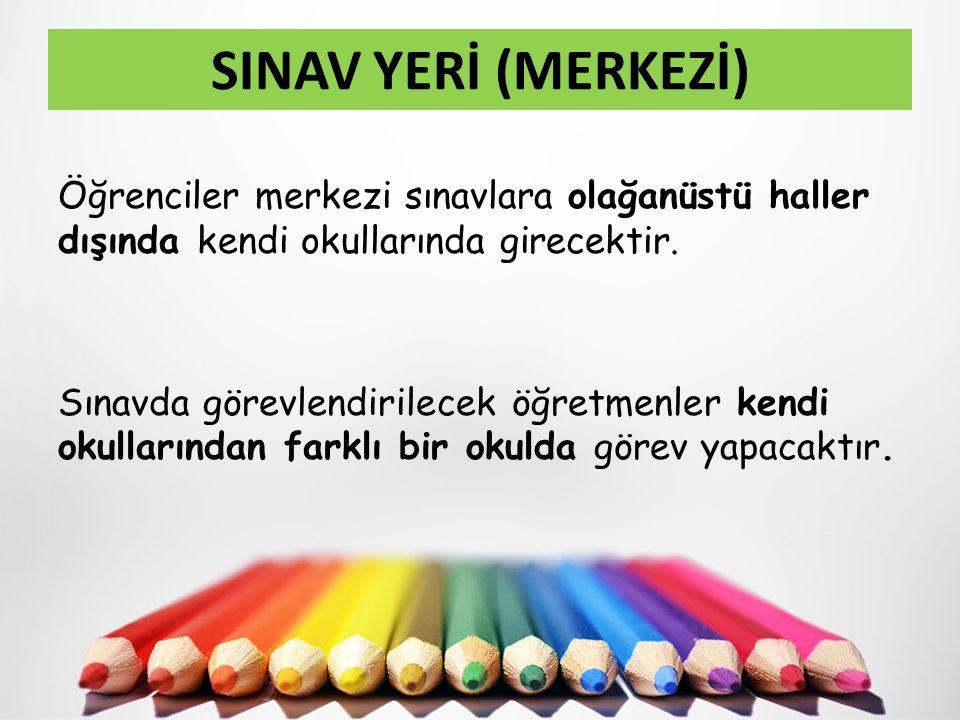 SINAV YERİ (MERKEZİ) Öğrenciler merkezi sınavlara olağanüstü haller dışında kendi okullarında girecektir.