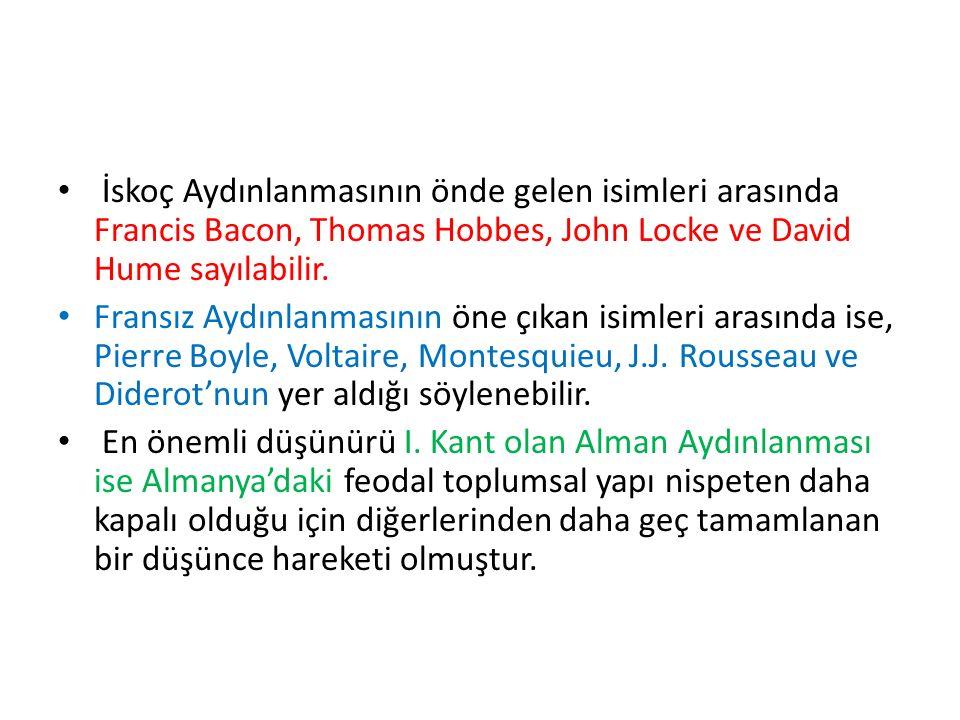 İskoç Aydınlanmasının önde gelen isimleri arasında Francis Bacon, Thomas Hobbes, John Locke ve David Hume sayılabilir. Fransız Aydınlanmasının öne çık