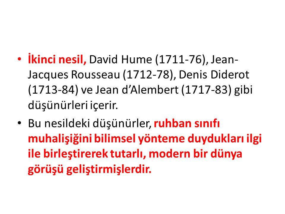 İkinci nesil, David Hume (1711-76), Jean- Jacques Rousseau (1712-78), Denis Diderot (1713-84) ve Jean d'Alembert (1717-83) gibi düşünürleri içerir. Bu