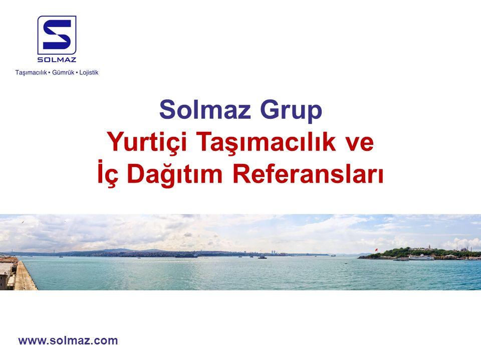 Solmaz Grup Yurtiçi Taşımacılık ve İç Dağıtım Referansları www.solmaz.com
