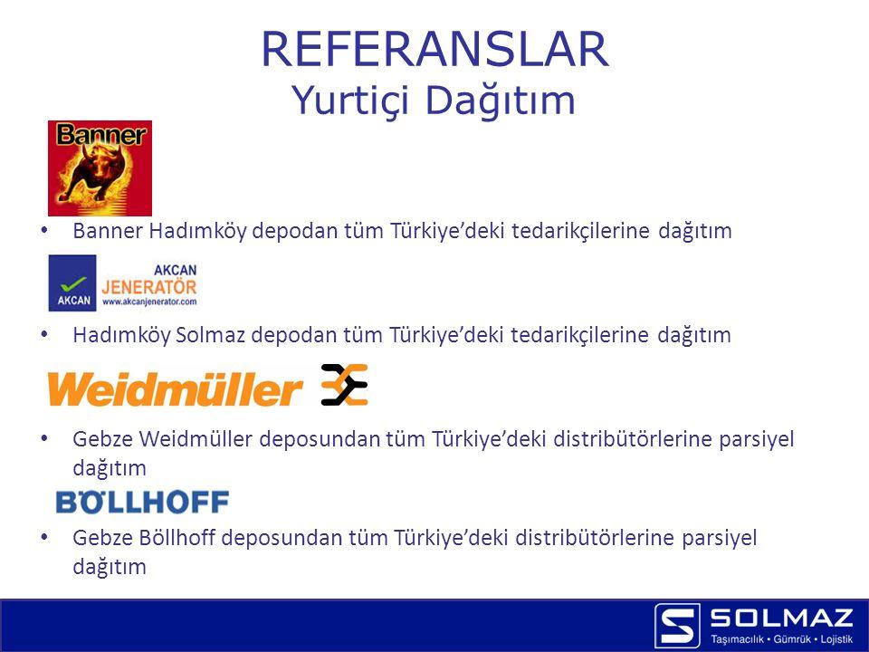 REFERANSLAR Yurtiçi Dağıtım Tuzla EZ deposundan tüm mağazalarına komple araç hareketleri Hadımköy Geberit deposundan tüm Türkiye'deki distribütörlerine parsiyel dağıtım Gebze MPM deposundan tüm Türkiye'deki tedarikçilerine komple araç sevkiyatları