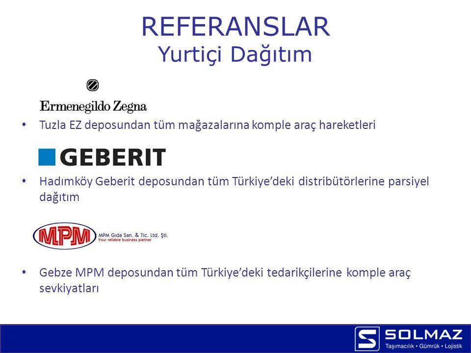 REFERANSLAR Yurtiçi Dağıtım Tuzla EZ deposundan tüm mağazalarına komple araç hareketleri Hadımköy Geberit deposundan tüm Türkiye'deki distribütörlerin