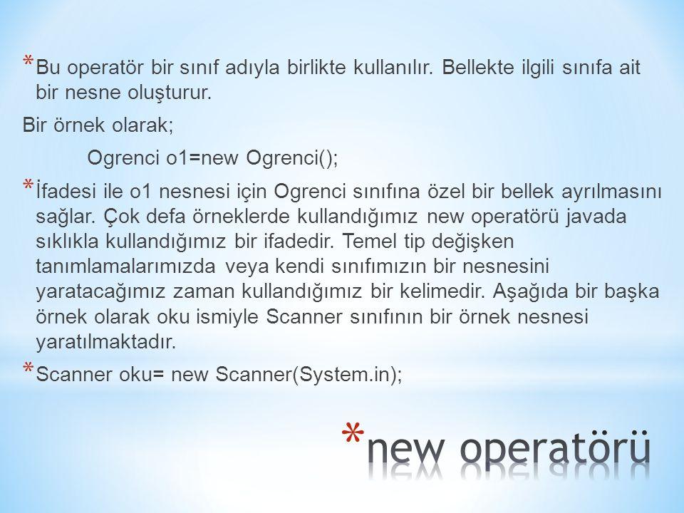 * Bu operatör bir sınıf adıyla birlikte kullanılır.