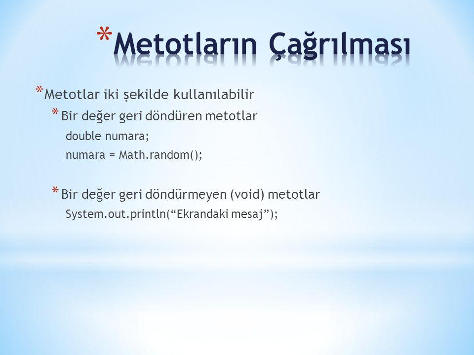 * Metotlar iki şekilde kullanılabilir * Bir değer geri döndüren metotlar double numara; numara = Math.random(); * Bir değer geri döndürmeyen (void) metotlar System.out.println( Ekrandaki mesaj );