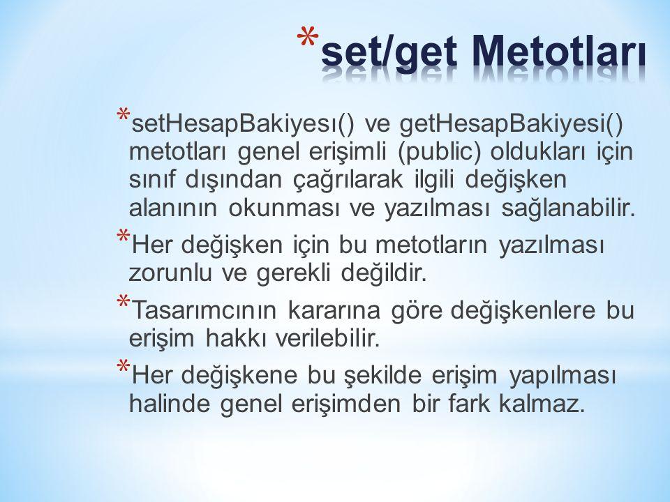 * setHesapBakiyesı() ve getHesapBakiyesi() metotları genel erişimli (public) oldukları için sınıf dışından çağrılarak ilgili değişken alanının okunması ve yazılması sağlanabilir.