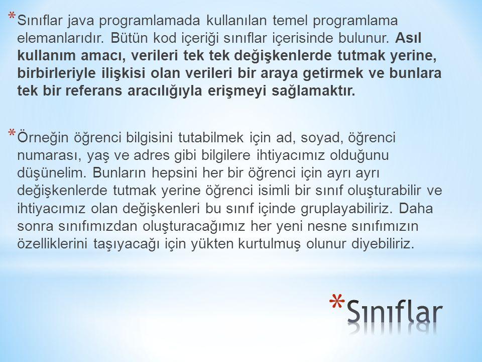 * Sınıflar java programlamada kullanılan temel programlama elemanlarıdır.