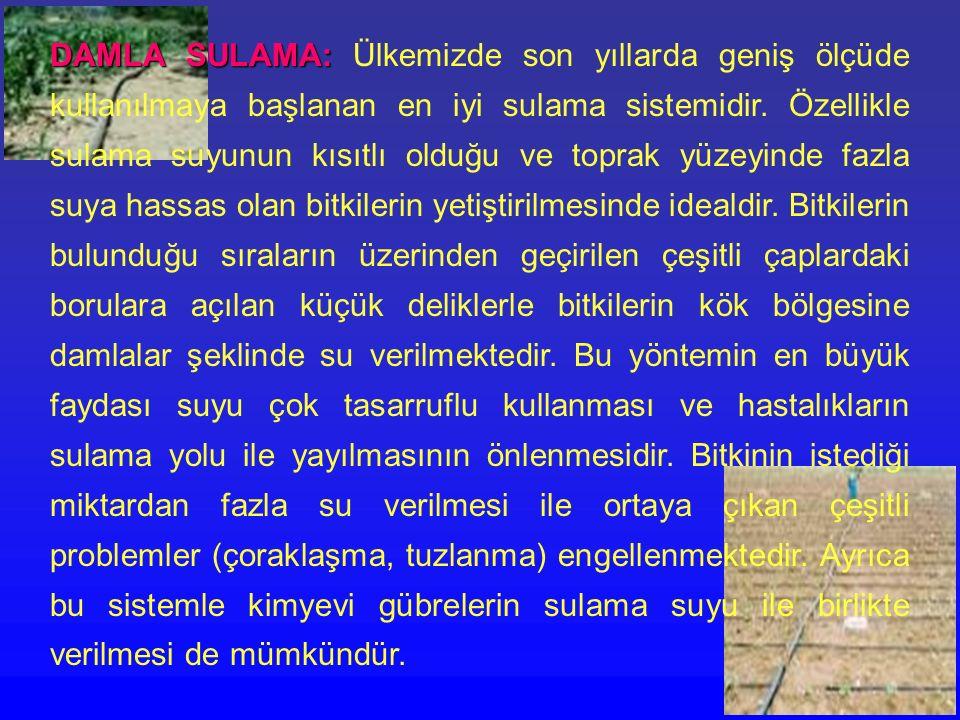 DAMLA SULAMA: DAMLA SULAMA: Ülkemizde son yıllarda geniş ölçüde kullanılmaya başlanan en iyi sulama sistemidir. Özellikle sulama suyunun kısıtlı olduğ