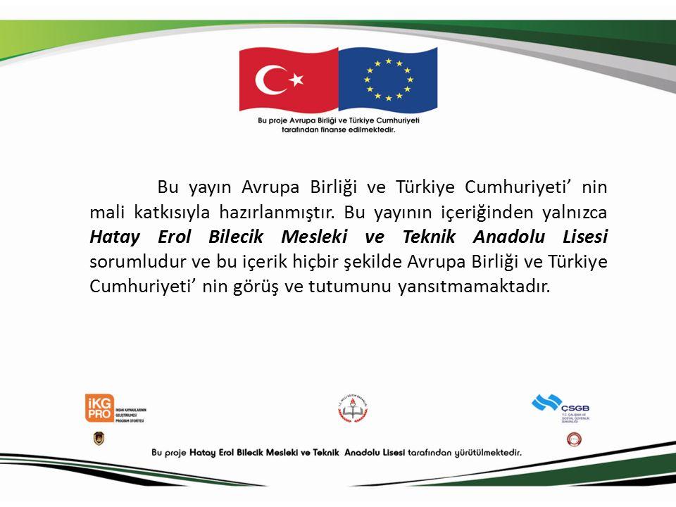 Bu yayın Avrupa Birliği ve Türkiye Cumhuriyeti' nin mali katkısıyla hazırlanmıştır. Bu yayının içeriğinden yalnızca Hatay Erol Bilecik Mesleki ve Tekn