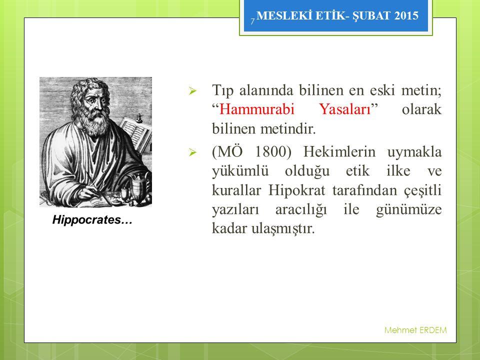 """MESLEKİ ETİK- ŞUBAT 2015  Tıp alanında bilinen en eski metin; """"Hammurabi Yasaları"""" olarak bilinen metindir.  (MÖ 1800) Hekimlerin uymakla yükümlü ol"""