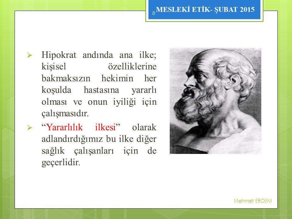 MESLEKİ ETİK- ŞUBAT 2015  Hipokrat andında ana ilke; kişisel özelliklerine bakmaksızın hekimin her koşulda hastasına yararlı olması ve onun iyiliği i
