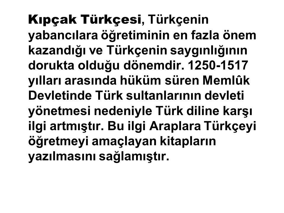 Kıpçak Türkçesi, Türkçenin yabancılara öğretiminin en fazla önem kazandığı ve Türkçenin saygınlığının dorukta olduğu dönemdir. 1250-1517 yılları arası