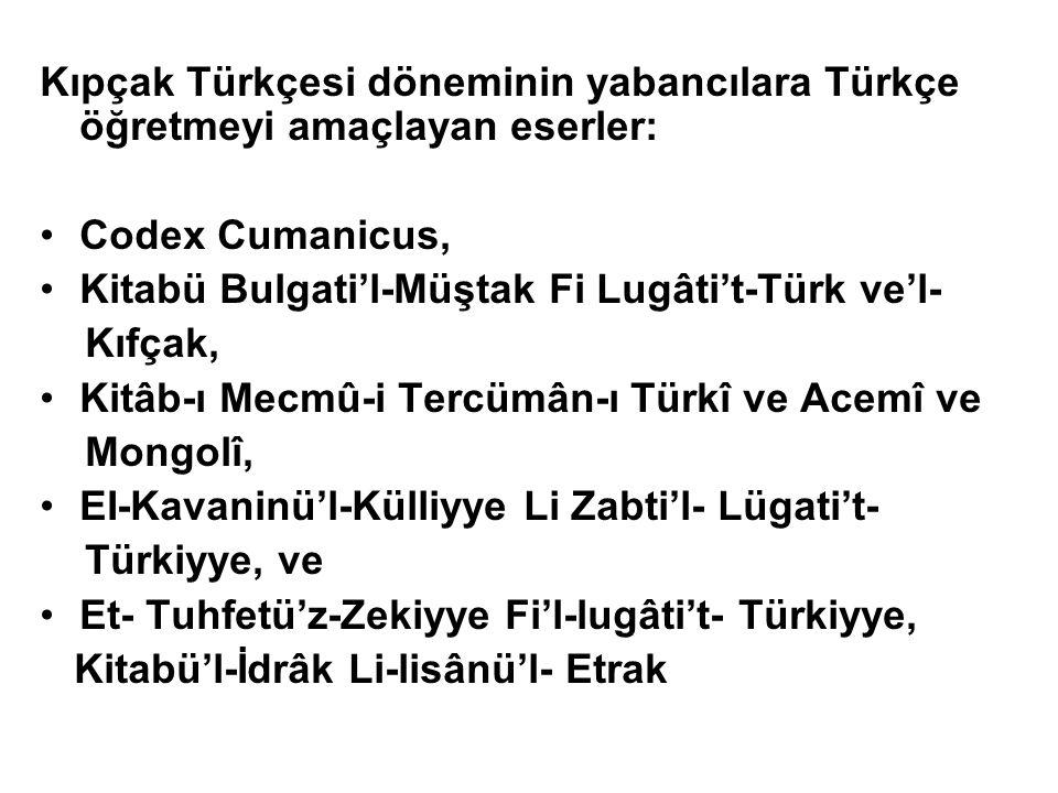 Kıpçak Türkçesi döneminin yabancılara Türkçe öğretmeyi amaçlayan eserler: Codex Cumanicus, Kitabü Bulgati'l-Müştak Fi Lugâti't-Türk ve'l- Kıfçak, Kitâ