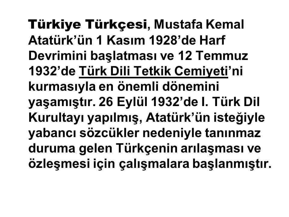 Türkiye Türkçesi, Mustafa Kemal Atatürk'ün 1 Kasım 1928'de Harf Devrimini başlatması ve 12 Temmuz 1932'de Türk Dili Tetkik Cemiyeti'ni kurmasıyla en ö